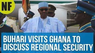 Nigeria's Buhari Visits Ghana To Discuss Regional Security