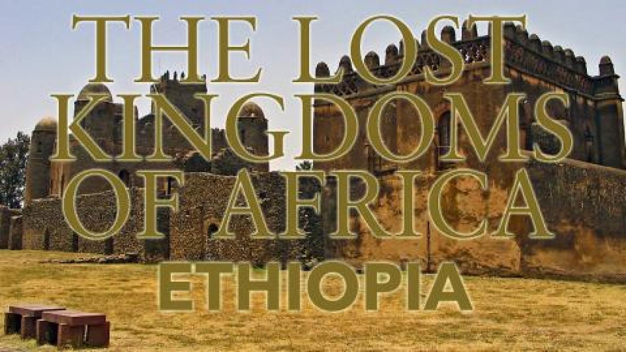 Lost Kingdoms of Africa - Ethiopia