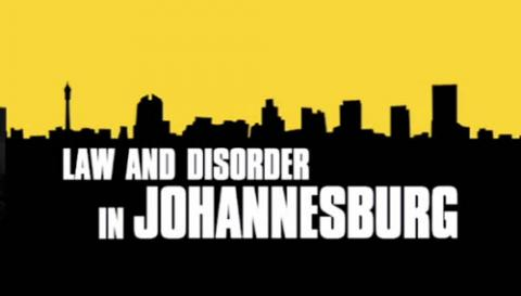 Law and Disorder in Johannesburg