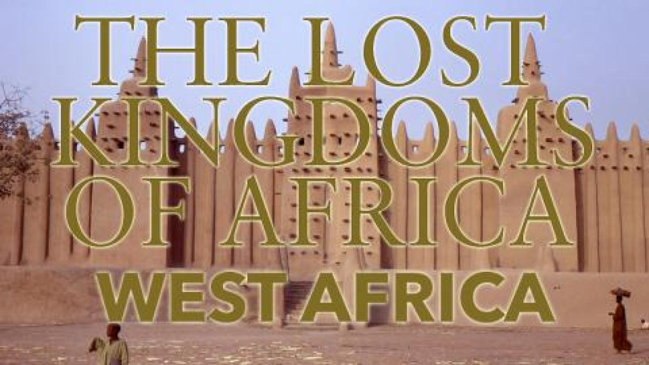 Lost Kingdoms of Africa - West Africa